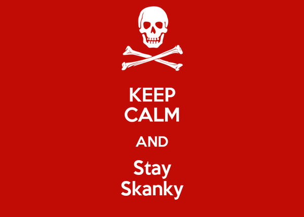 KEEP CALM AND Stay Skanky