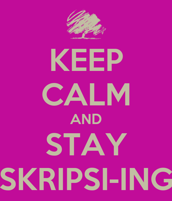 KEEP CALM AND STAY SKRIPSI-ING