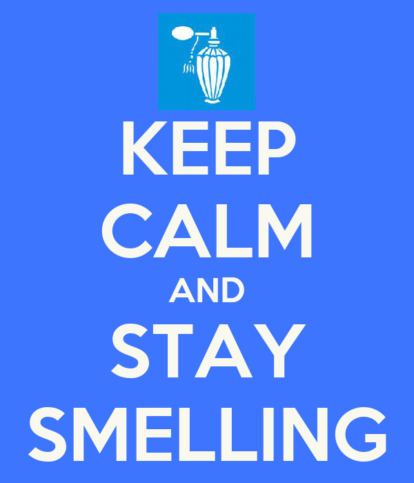 KEEP CALM AND STAY SMELLING