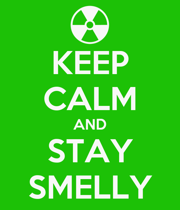 KEEP CALM AND STAY SMELLY