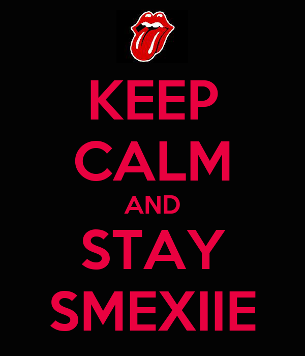KEEP CALM AND STAY SMEXIIE