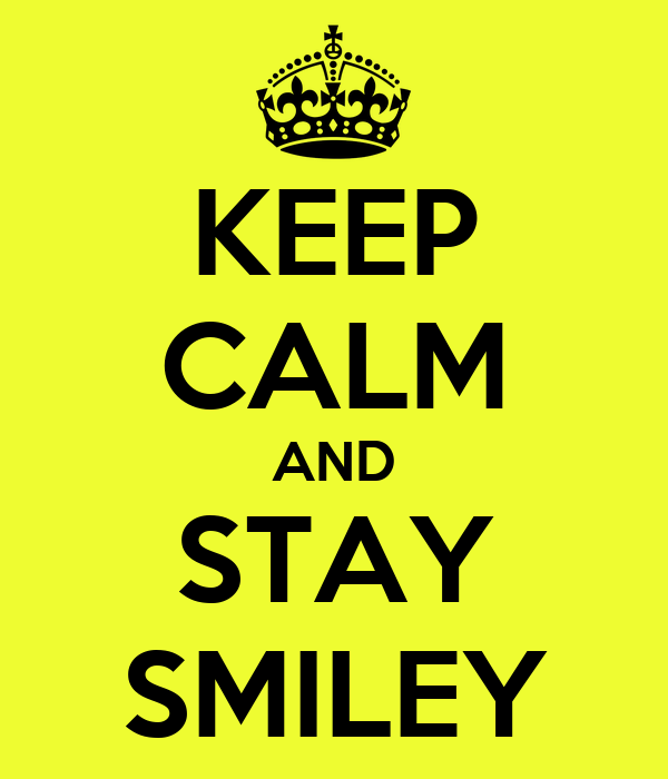 KEEP CALM AND STAY SMILEY