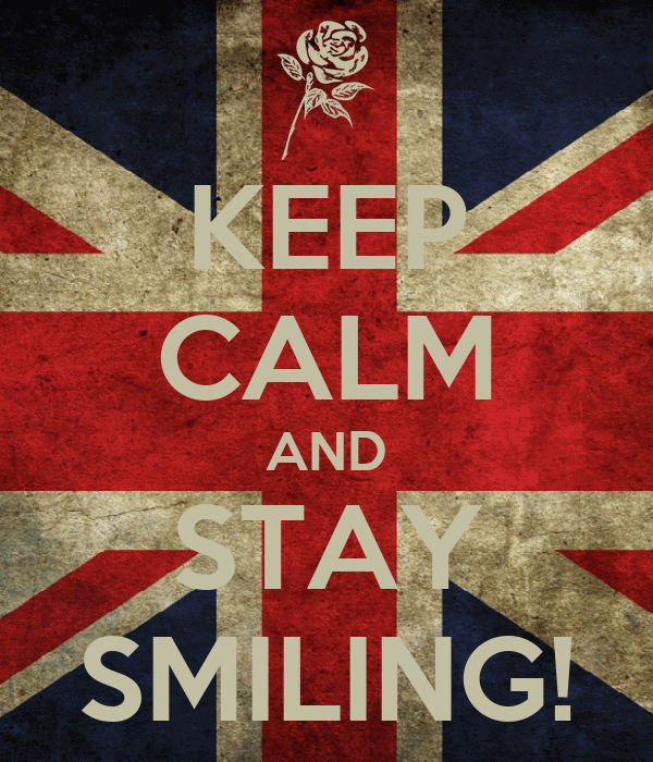 KEEP CALM AND STAY SMILING!