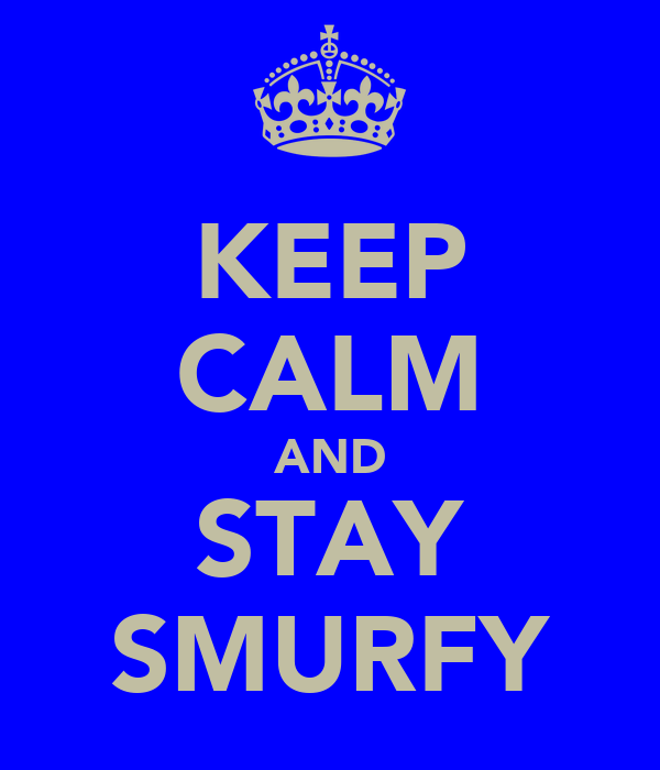 KEEP CALM AND STAY SMURFY