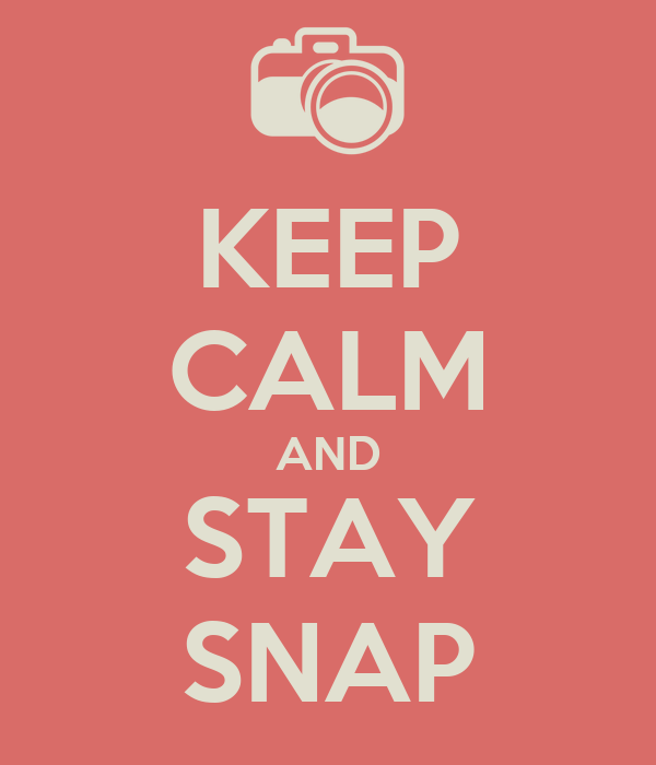 KEEP CALM AND STAY SNAP
