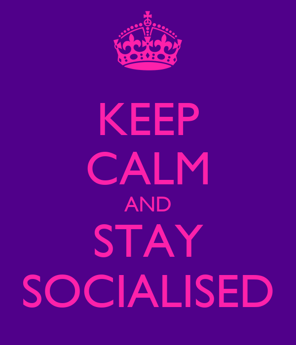 KEEP CALM AND STAY SOCIALISED