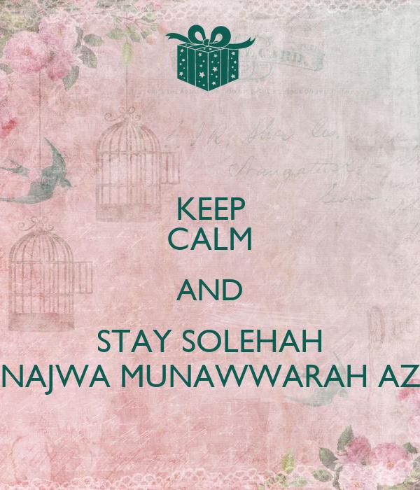 KEEP CALM AND STAY SOLEHAH NAJWA MUNAWWARAH AZ
