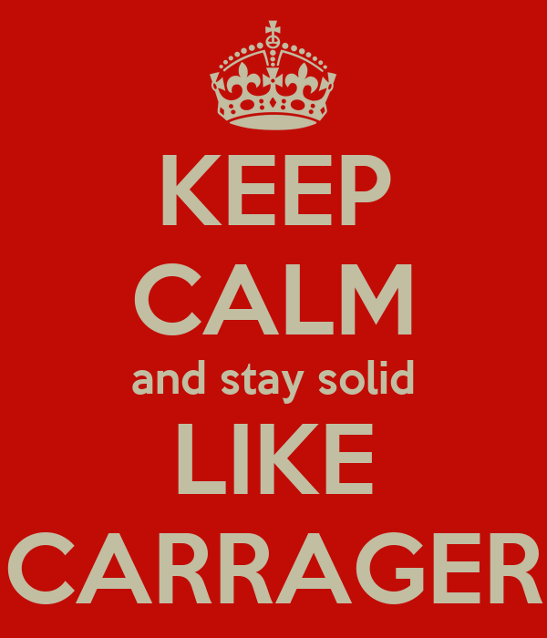 KEEP CALM and stay solid LIKE CARRAGER
