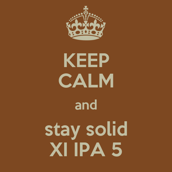 KEEP CALM and stay solid XI IPA 5