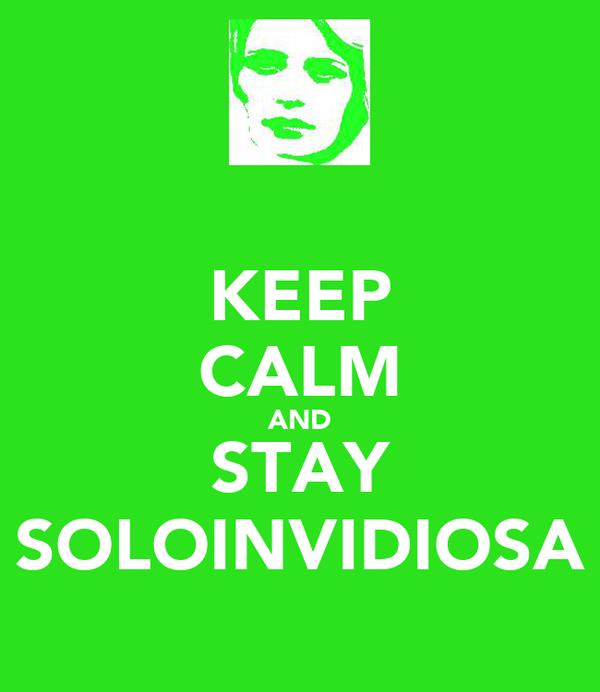 KEEP CALM AND STAY SOLOINVIDIOSA