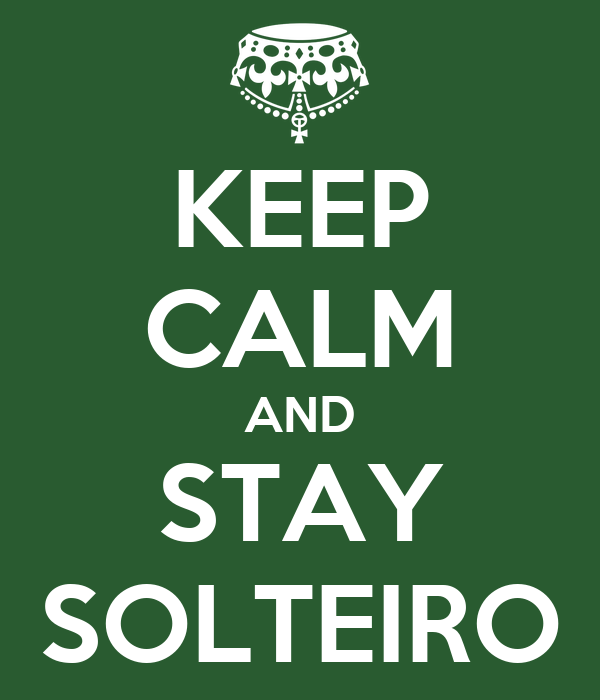 KEEP CALM AND STAY SOLTEIRO