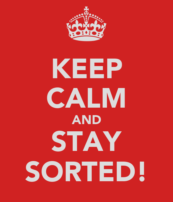KEEP CALM AND STAY SORTED!