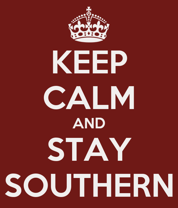 KEEP CALM AND STAY SOUTHERN