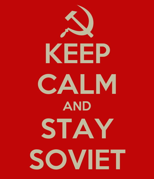KEEP CALM AND STAY SOVIET