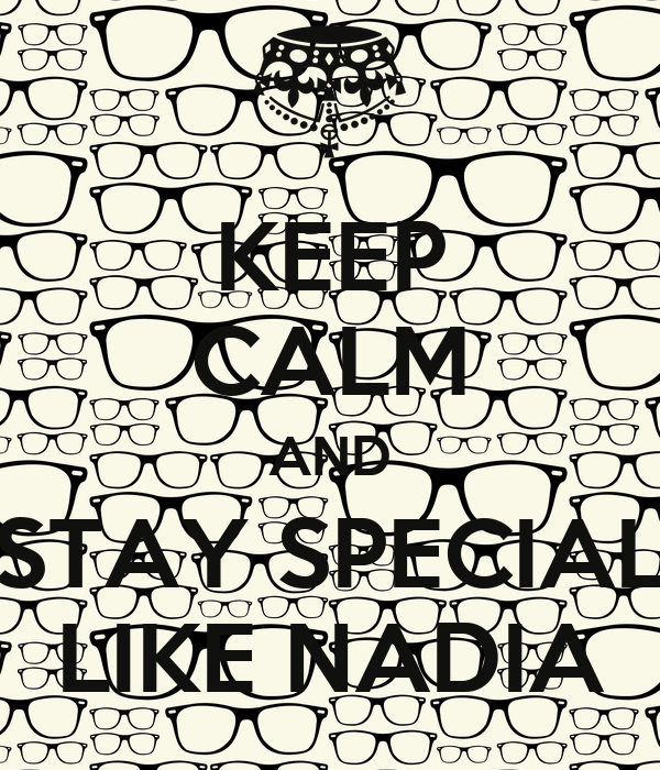 KEEP CALM AND STAY SPECIAL LIKE NADIA