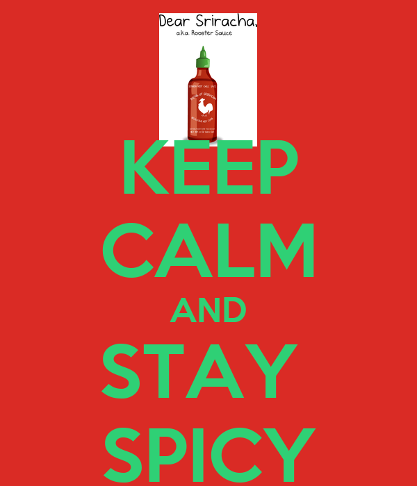 KEEP CALM AND STAY  SPICY