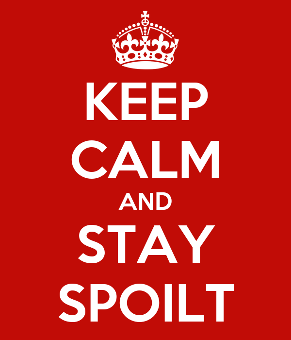 KEEP CALM AND STAY SPOILT