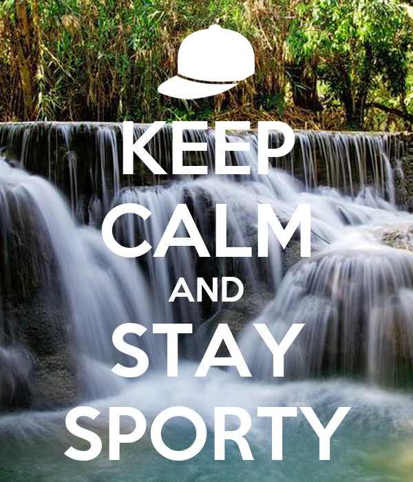 KEEP CALM AND STAY SPORTY