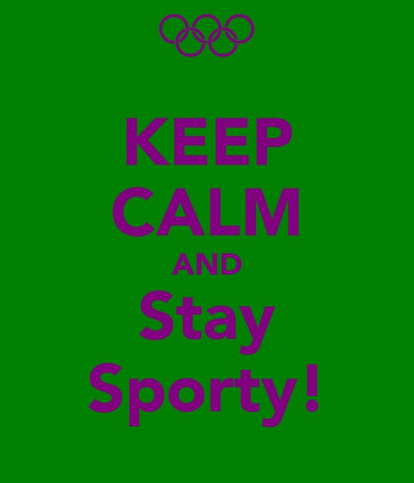 KEEP CALM AND Stay Sporty!