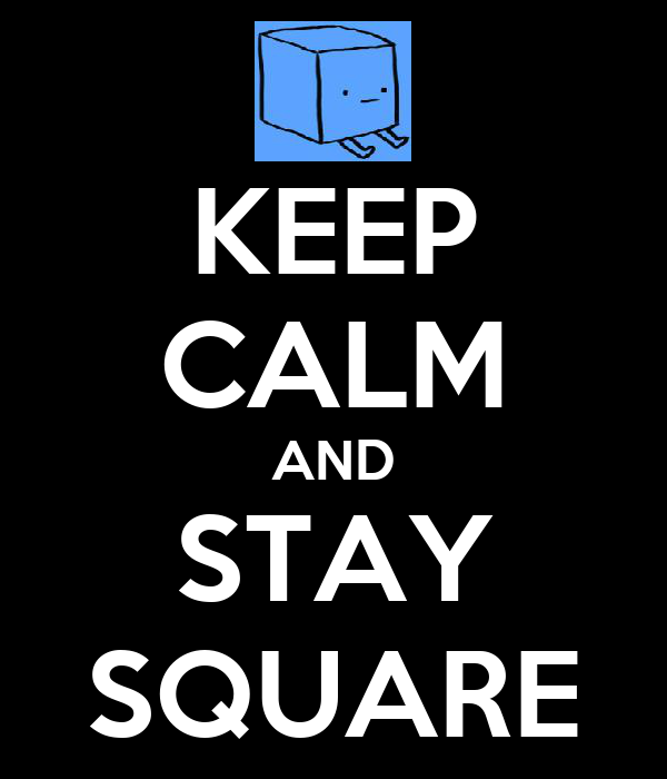 KEEP CALM AND STAY SQUARE