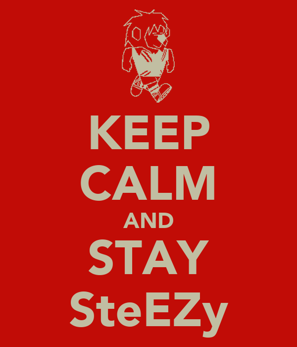 KEEP CALM AND STAY SteEZy