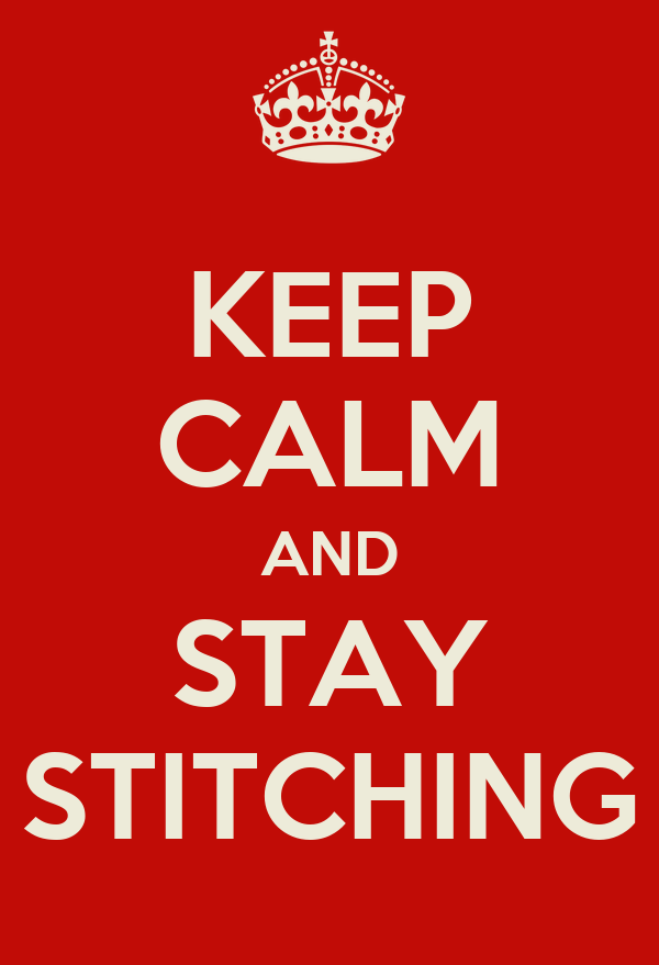 KEEP CALM AND STAY STITCHING