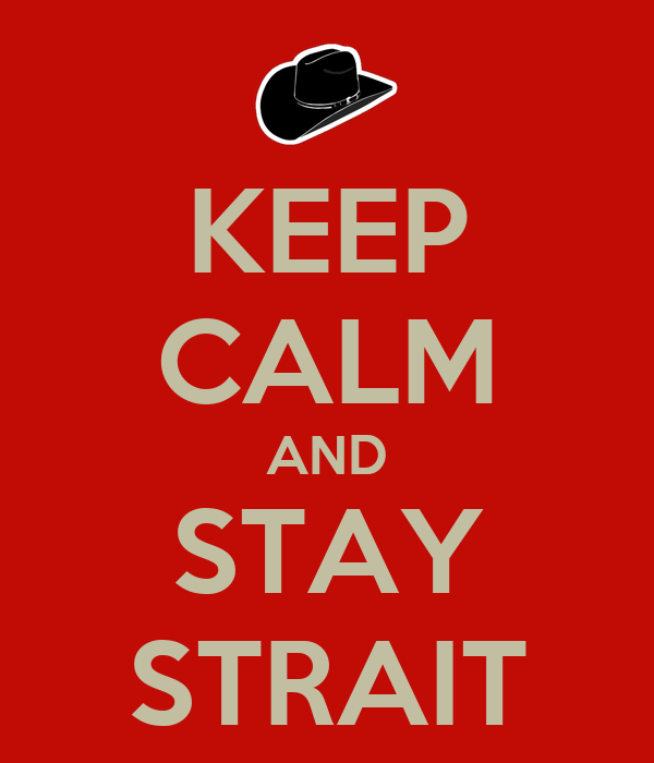 KEEP CALM AND STAY STRAIT