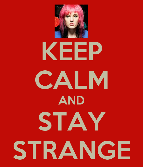 KEEP CALM AND STAY STRANGE