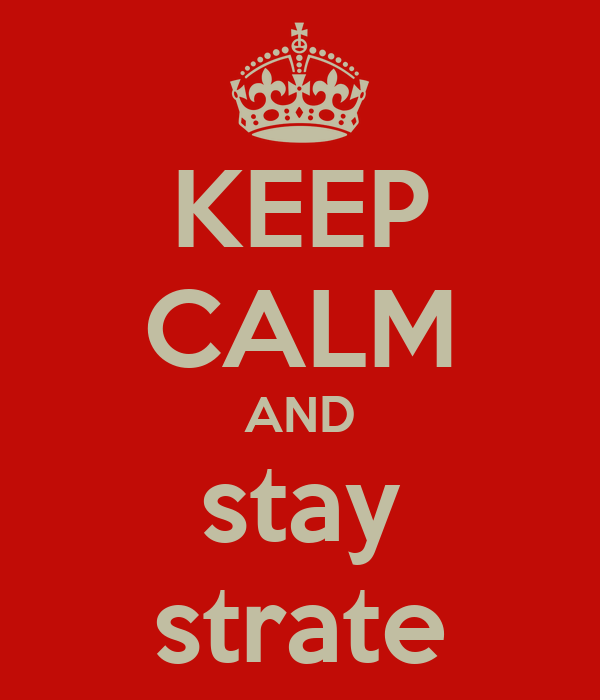 KEEP CALM AND stay strate