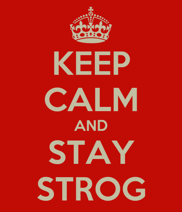 KEEP CALM AND STAY STROG