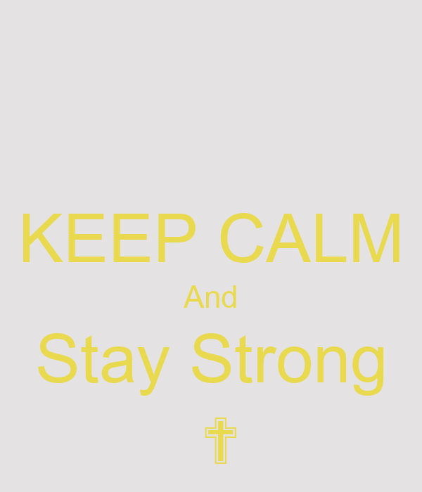 KEEP CALM And Stay Strong  ✟