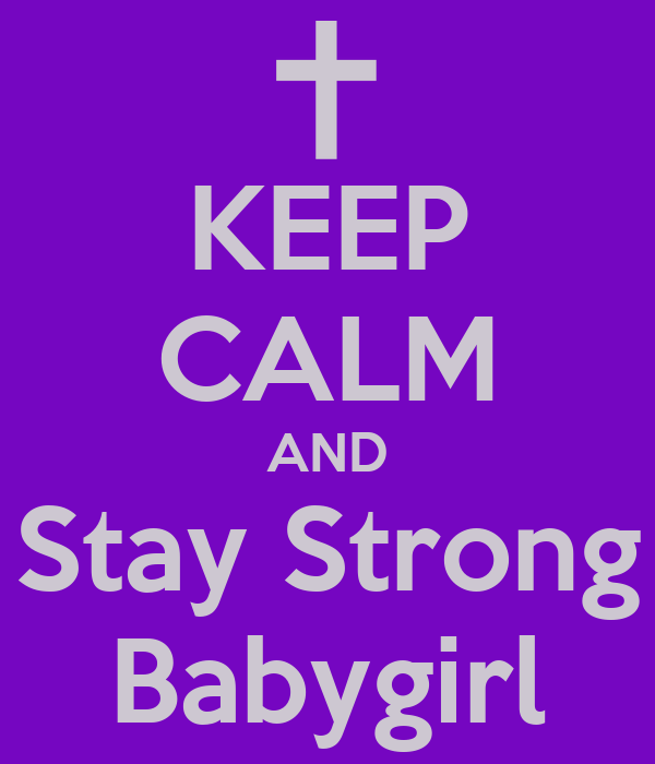 KEEP CALM AND Stay Strong Babygirl
