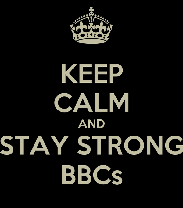 KEEP CALM AND STAY STRONG BBCs