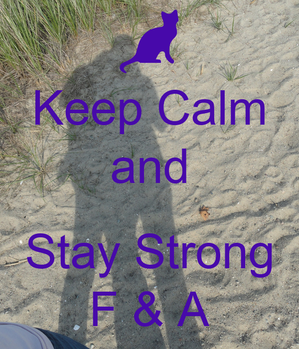 Keep Calm and  Stay Strong F & A