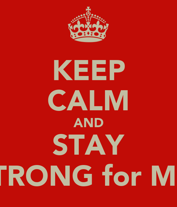 KEEP CALM AND STAY STRONG for ME