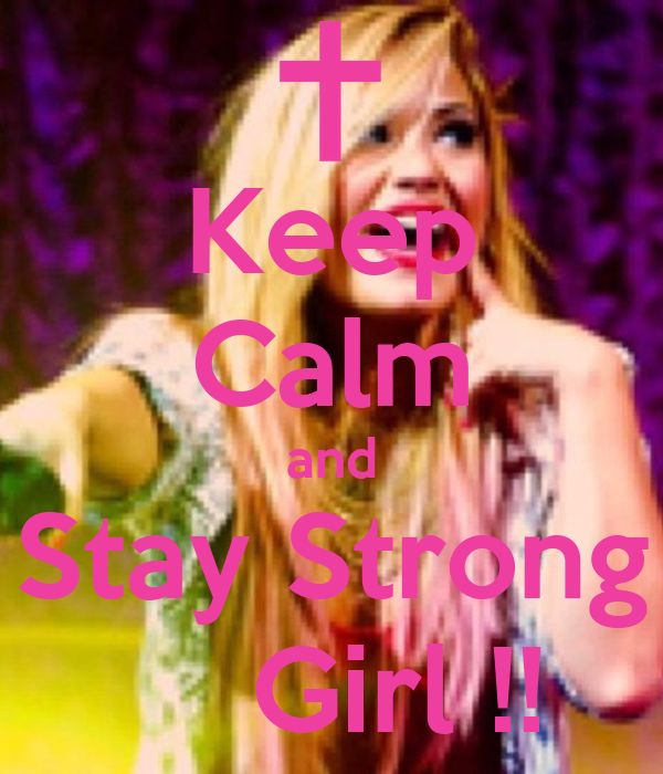 Keep Calm and Stay Strong     Girl !!