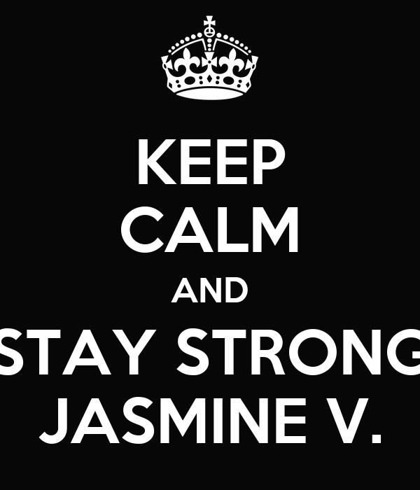 KEEP CALM AND STAY STRONG JASMINE V.