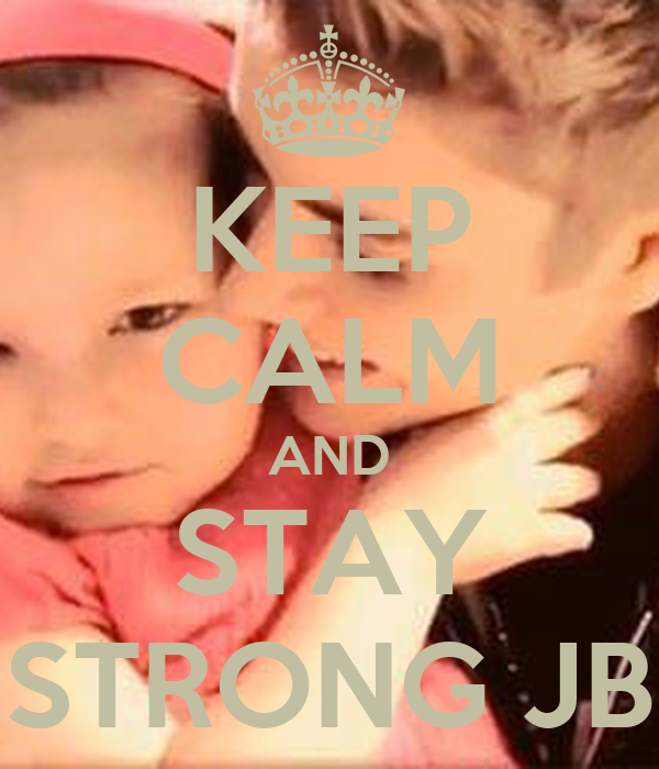 KEEP CALM AND STAY STRONG JB