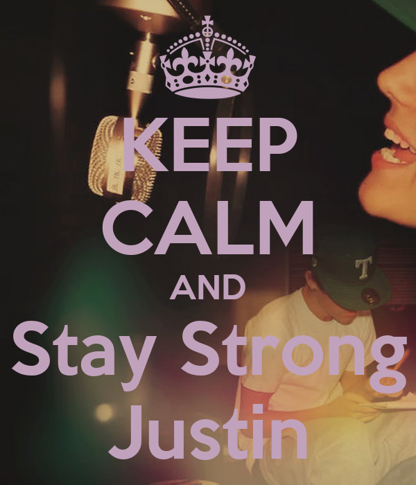 KEEP CALM AND Stay Strong Justin