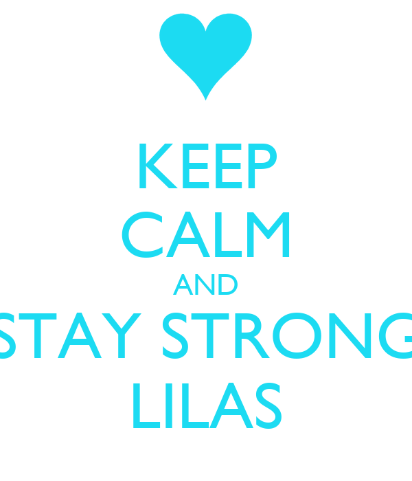 KEEP CALM AND STAY STRONG LILAS