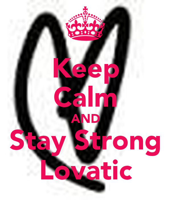 Keep Calm AND Stay Strong Lovatic