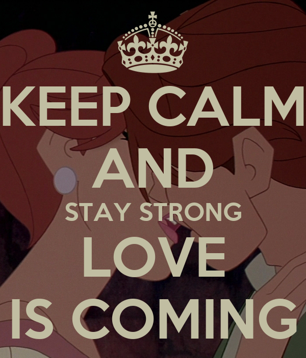 KEEP CALM AND STAY STRONG LOVE IS COMING