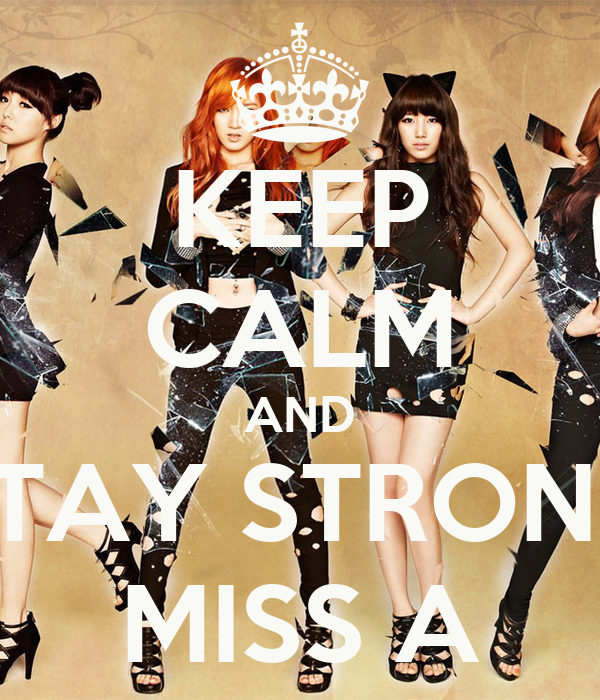 KEEP CALM AND STAY STRONG MISS A
