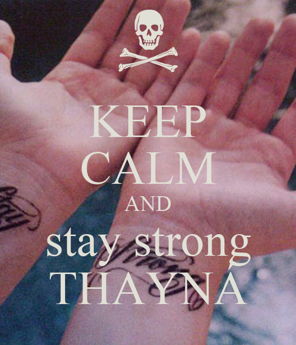 KEEP CALM AND stay strong THAYNÁ