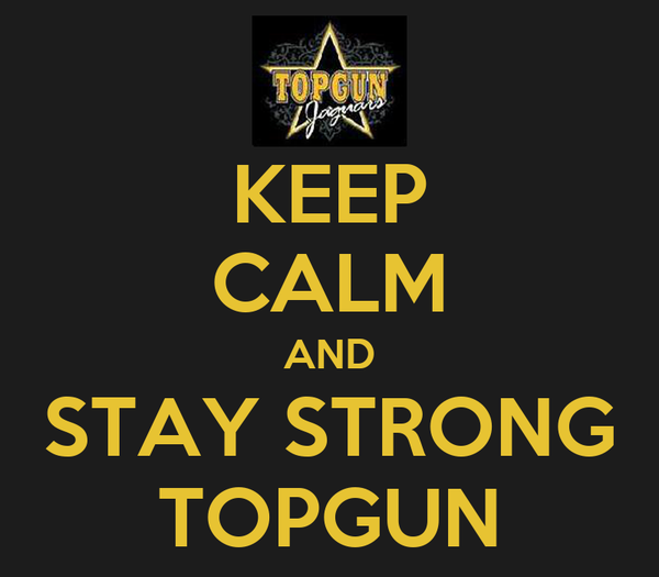 KEEP CALM AND STAY STRONG TOPGUN