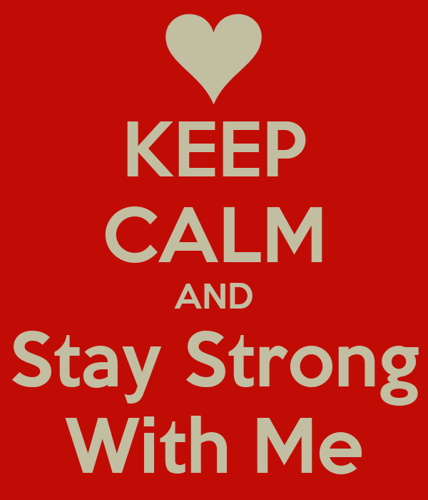 KEEP CALM AND Stay Strong With Me