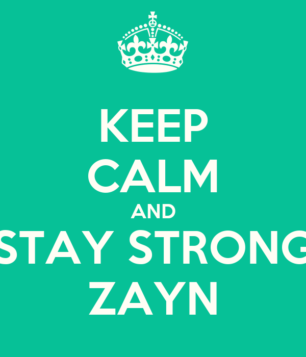KEEP CALM AND STAY STRONG ZAYN