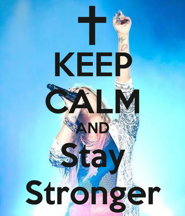 KEEP CALM AND Stay Stronger