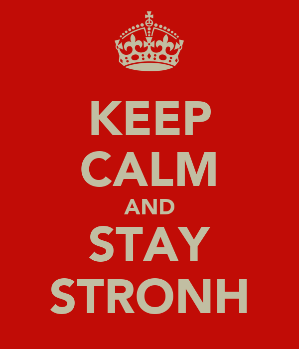 KEEP CALM AND STAY STRONH