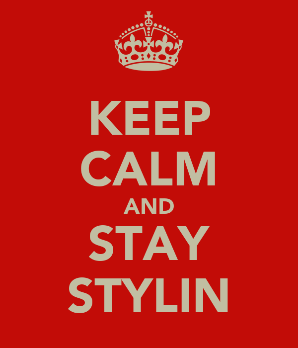 KEEP CALM AND STAY STYLIN